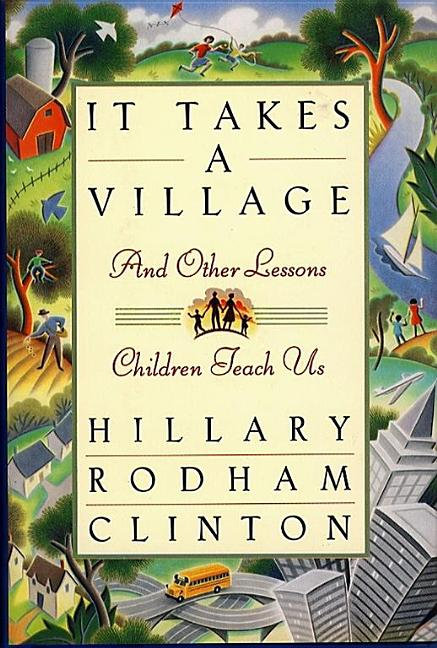 It Takes a Village, and Other Lessons Children Teach Us. Hillary Rodham Clinton