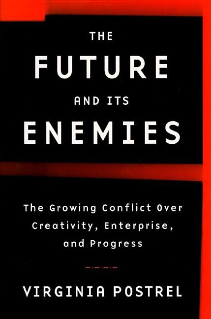 The Future and Its Enemies: The Growing Conflict Over Creativity, Enterprise, and Progress....