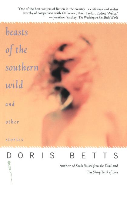Beasts of the Southern Wild and Other Stories. Doris Betts