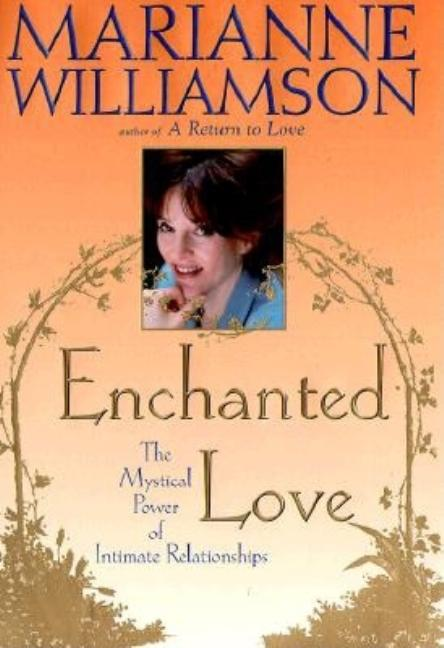 Enchanted Love: The Mystical Power of Intimate Relationships. Marianne Williamson