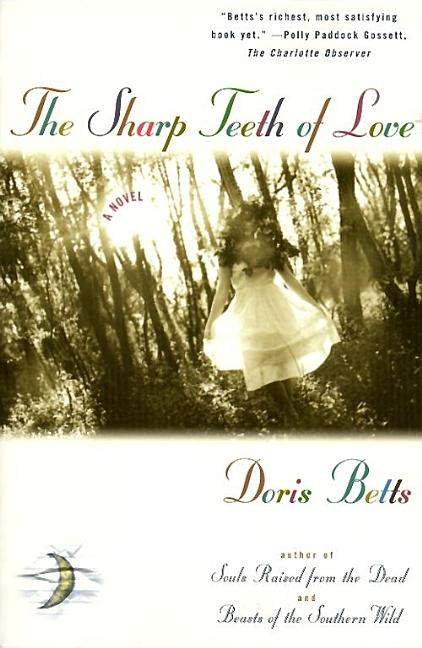 The SHARP TEETH OF LOVE: A NOVEL. Doris Betts