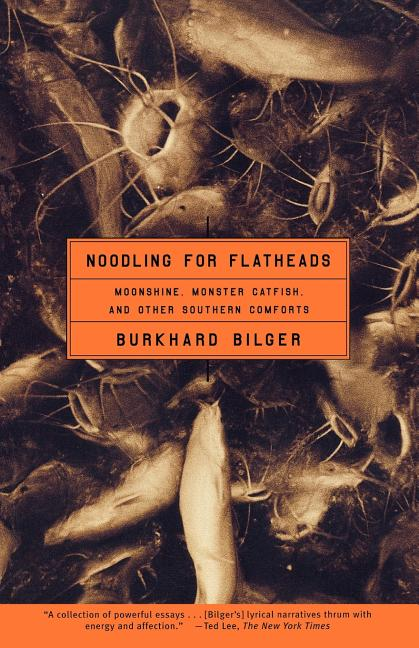 Noodling for Flatheads: Moonshine, Monster Catfish, and Other Southern Comforts. Burkhard Bilger