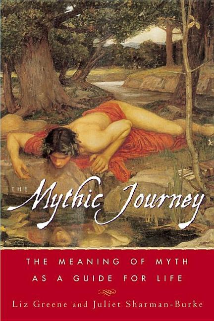 The Mythic Journey: The Meaning of Myth as a Guide for Life. Liz Greene