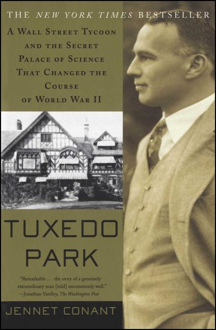Tuxedo Park : A Wall Street Tycoon and the Secret Palace of Science That Changed the Course of...