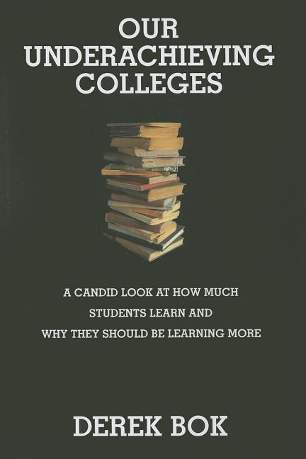 Our Underachieving Colleges: A Candid Look at How Much Students Learn and Why They Should Be...