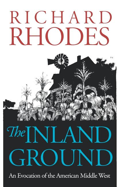 The Inland Ground: An Evocation of the American Middle West: Revised Edition. Richard Rhodes.
