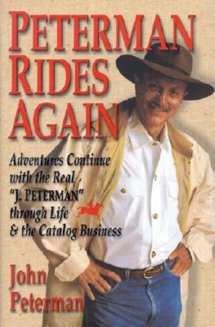 "Peterman Rides Again: Adventures Continue with the Real ""J. Peterman"" Through Life & the Catalog Business. John Peterman."
