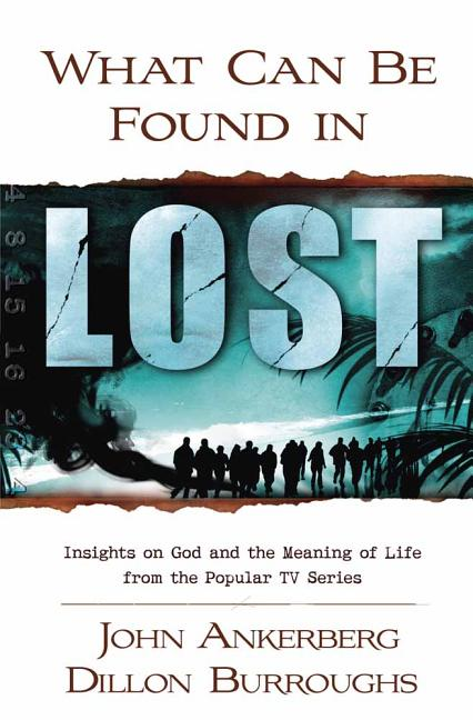 What Can Be Found in LOST?: Insights on God and the Meaning of Life from the Popular TV Series....