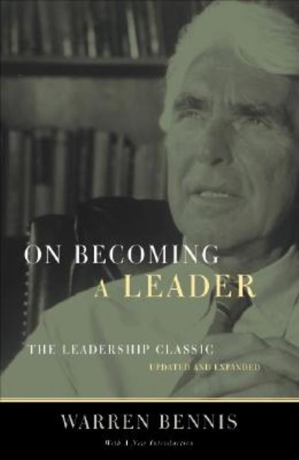 On Becoming a Leader: The Leadership Classic. Warren Bennis