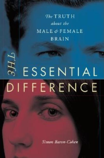 The Essential Difference: The Truth About The Male And Female Brain. Simon Baron-Cohen