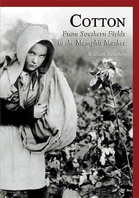 Cotton: From Southern Fields to the Memphis Market (TN) (Images of America). William Bearden