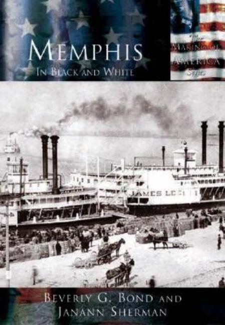 Memphis In Black and White (TN) (Making of America). Beverly G. Bond, Janann Sherman