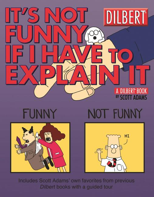 It's Not Funny If I Have to Explain It: A Dilbert Treasury (Volume 24). Scott Adams