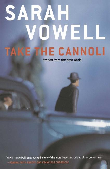 Take the Cannoli: Stories From the New World. Sarah Vowell.