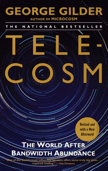 Telecosm: The World After Bandwidth Abundance. George Gilder