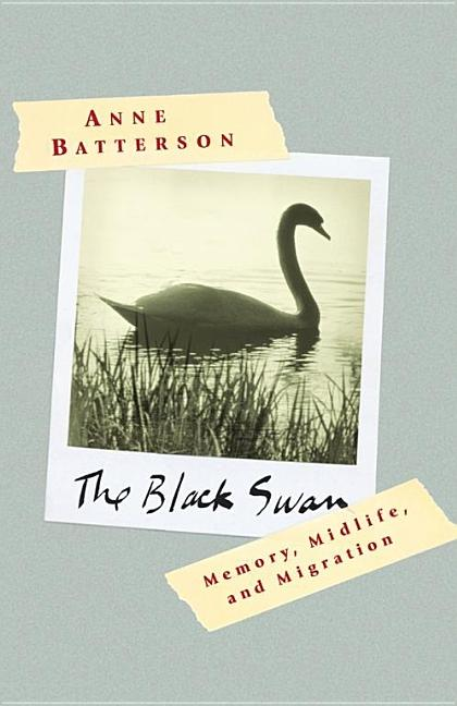 The Black Swan: Memory, Midlife, and Migration. Anne Batterson