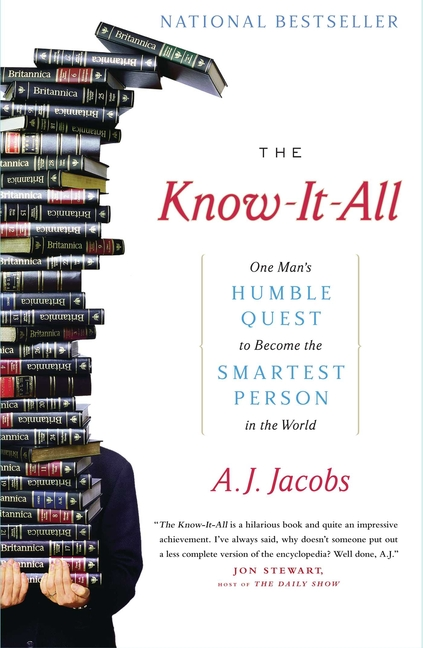 The Know-It-All: One Man's Humble Quest to Become the Smartest Person in the World. A. J. Jacobs.
