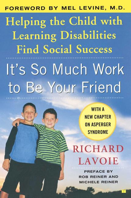 It's So Much Work to Be Your Friend: Helping the Child with Learning Disabilities Find Social...