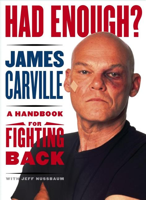 Had Enough?: A Handbook for Fighting Back. James Carville.