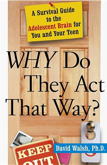 WHY Do They Act That Way?: A Survival Guide to the Adolescent Brain for You and Your Teen. David Walsh.