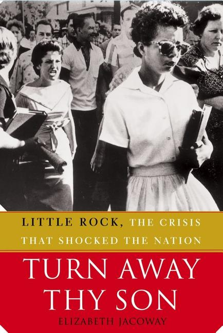 Turn Away Thy Son: Little Rock, the Crisis That Shocked the Nation [SIGNED]. Elizabeth Jacoway