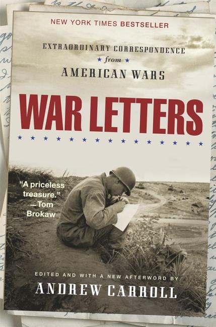 War Letters: Extraordinary Correspondence from American Wars. Andrew Carroll.