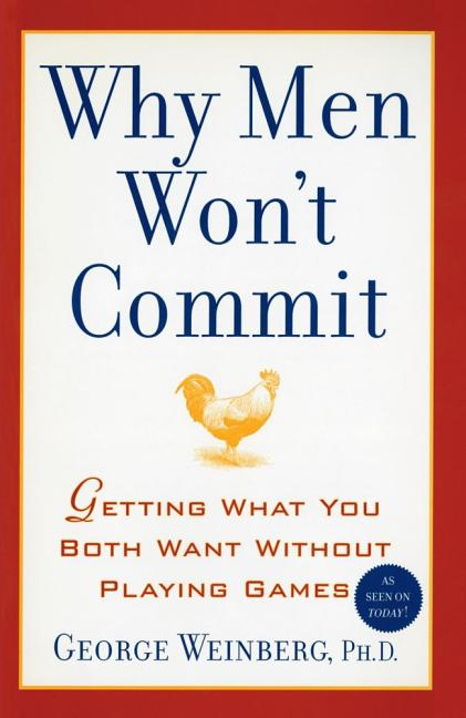 Why Men Won't Commit: Getting What You Both Want Without Playing Games. George Weinberg