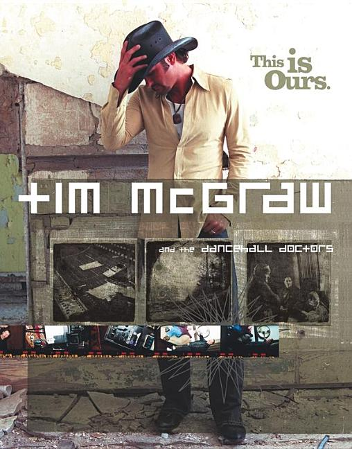 Tim McGraw and the Dancehall Doctors: This Is Ours. Tim McGraw, Martin Huxley