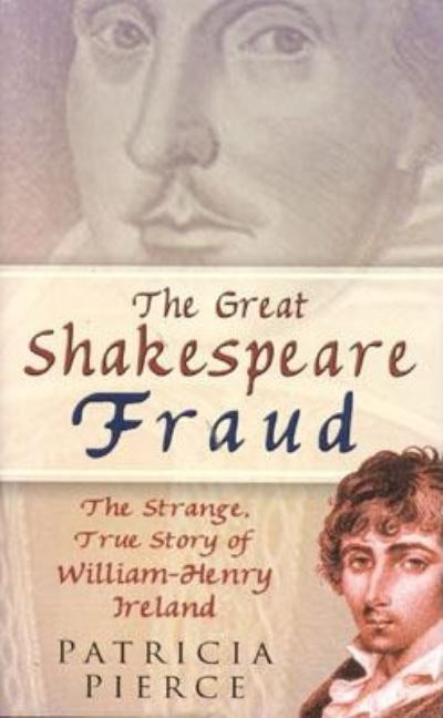 The Great Shakespeare Fraud: The Strange, True Story of William-Henry Ireland. Pat Pierce