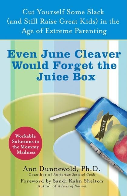 Even June Cleaver Would Forget the Juice Box: Cut Yourself Some Slack (and Still Raise Great...