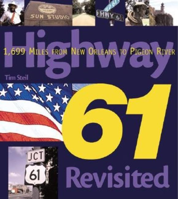 Highway 61 Revisited: 1,699 Miles from New Orleans to Pigeon River (Purple Book). Tim Steil.