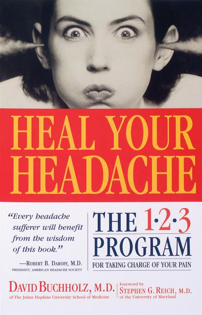 Heal Your Headache: The 1-2-3 Program for Taking Charge of Your Pain. David Buchholz