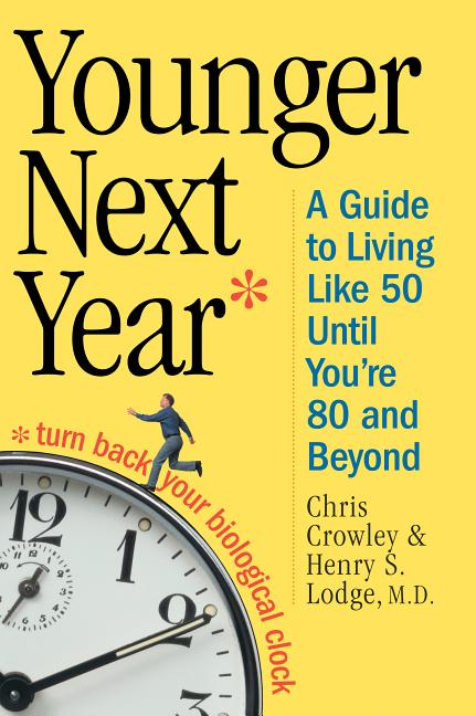 Younger Next Year: A Guide to Living Like 50 Until You're 80 and Beyond. Chris Crowley, Henry S....