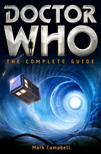 Doctor Who: The Complete Guide. Mark Campbell.