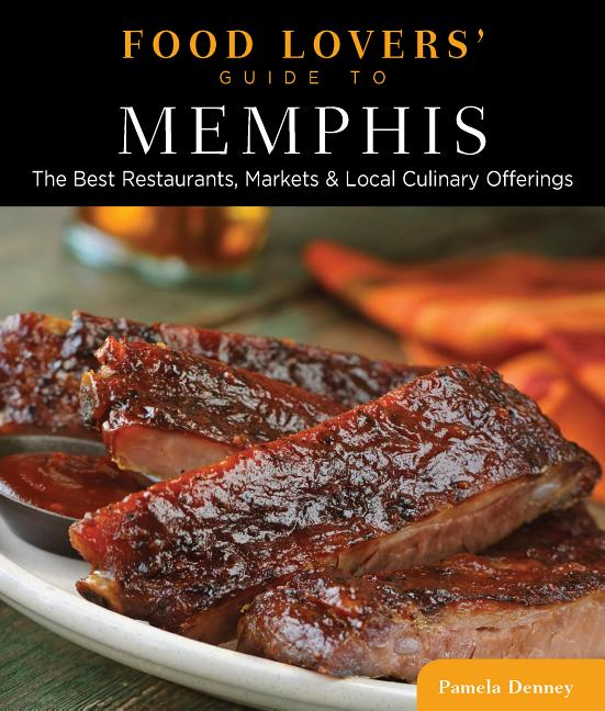 Food Lovers' Guide to® Memphis: The Best Restaurants, Markets & Local Culinary Offerings (Food Lovers' Series). Pamela Denney.