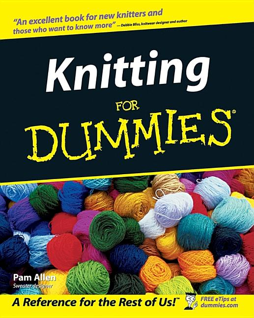 Knitting for Dummies. Pam Allen