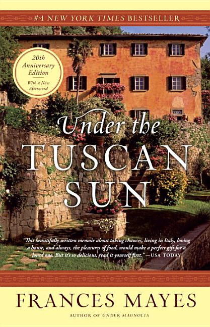 Under the Tuscan Sun: At Home in Italy. Frances Mayes