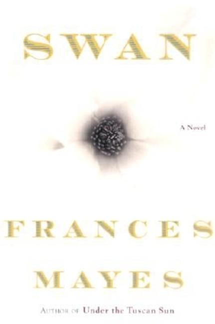 Swan: A Novel. Frances Mayes
