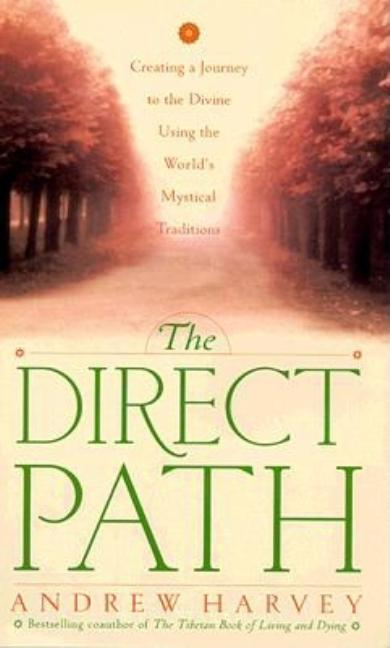 The Direct Path: Creating a Journey to the Divine Using the World's Mystical Traditions. Andrew...