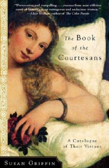 The Book of the Courtesans: A Catalogue of Their Virtues. Susan Griffin.