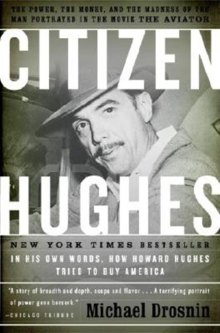 Citizen Hughes : The Power, the Money and the Madness. Michael Drosnin