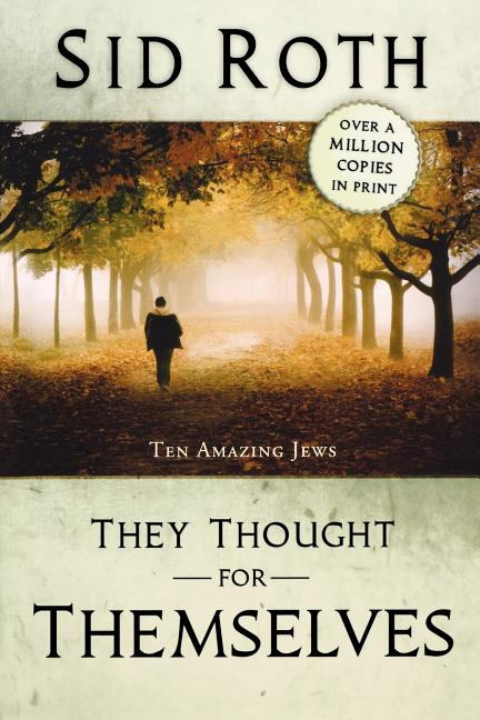 They Thought for Themselves: Ten Amazing Jews. Sid Roth