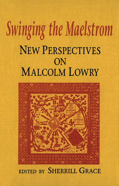 Swinging the Maelstrom: New Perspectives on Malcolm Lowry. Sherrill E. Grace.
