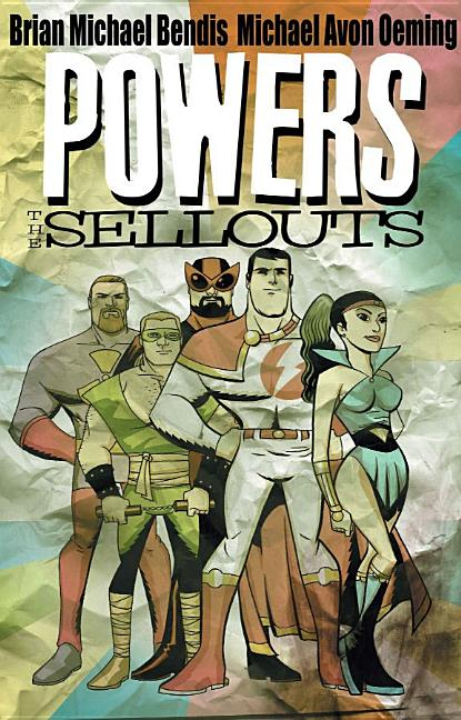 Powers: The Sellouts. Brian Michael Bendis, Michael Avon Oeming