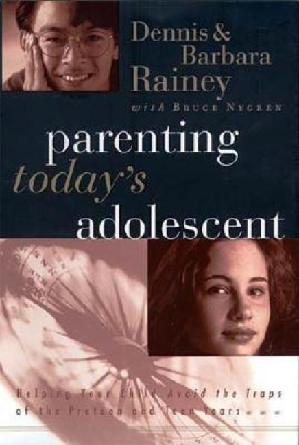 Parenting Today's Adolescent Helping Your Child Avoid The Traps Of The Pre-teen And Early Teen...