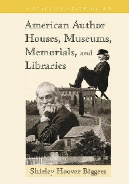 American Author Houses, Museums, Memorials, and Libraries: A State-By-State Guide (Let's Go)...