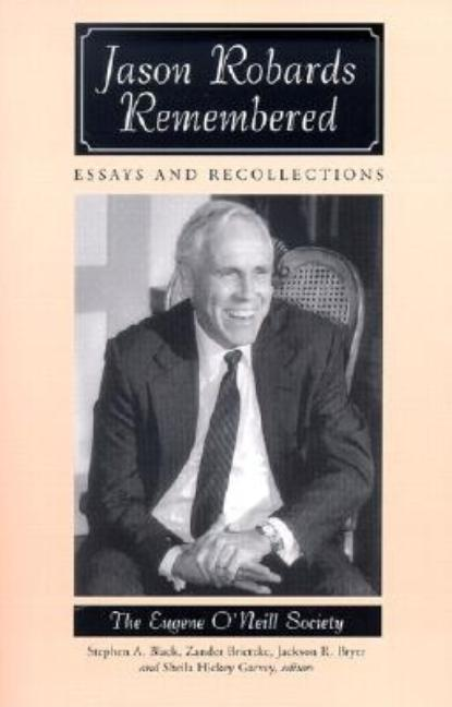 Jason Robards Remembered: Essays and Recollections. Professor Stephen A. Black, Zander Brietzke