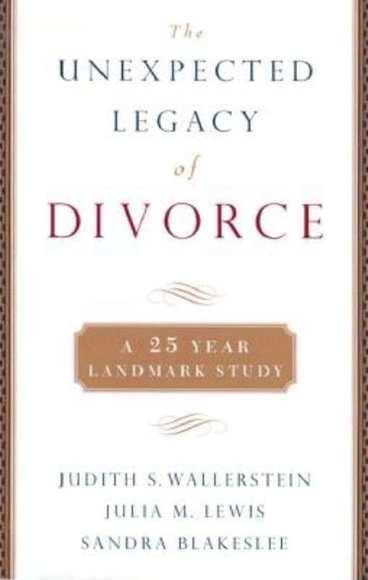 The Unexpected Legacy of Divorce: The 25 Year Landmark Study. Julia M. Lewis, Sandra Blakeslee