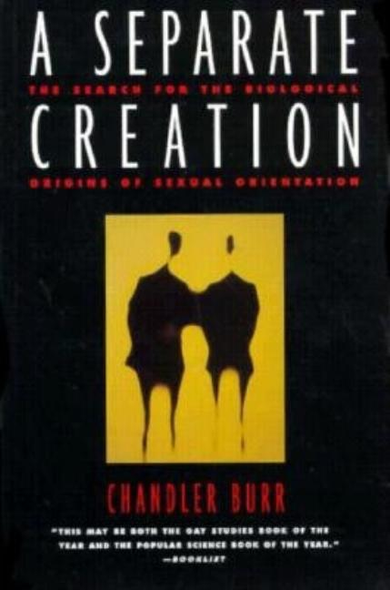 Separate Creation: The Search for the Biological Origins of Sexual Orientation. Chandler Burr