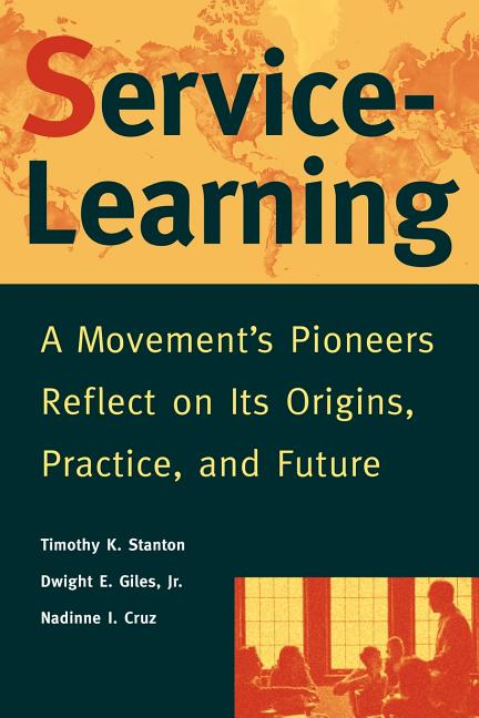 Service-Learning: A Movement's Pioneers Reflect on Its Origins, Practice, and Future. Timothy K....